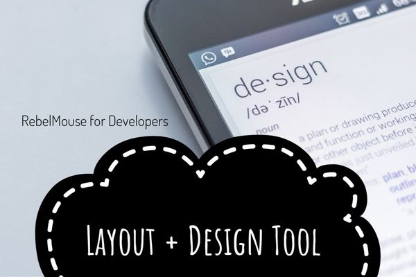 RebelMouse Layout & Design Overview