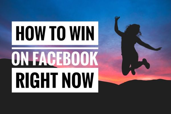 How to Win on Facebook Right Now