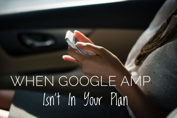 When Should You Avoid Google AMP?