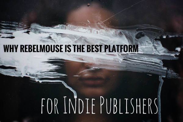 The Reasons Why Indie Publishers Flourish on RebelMouse