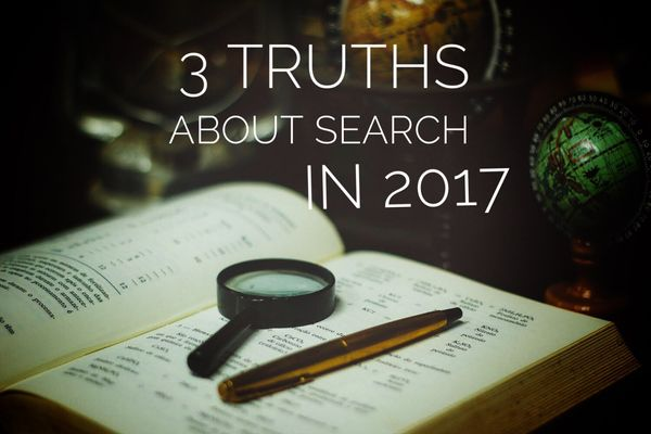 3 Truths About Search in 2017