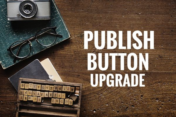 NEW! Publish Button Upgrade