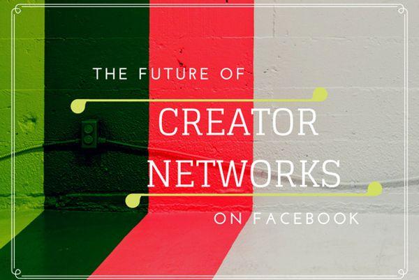 Facebook Makes Moves Toward Creator Networks