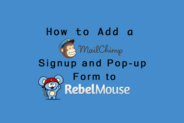 How to Add a Mailchimp Signup and Pop-up Form to RebelMouse