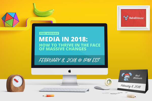 Live Webinar — Media in 2018: How to Thrive in the Face of Massive Changes