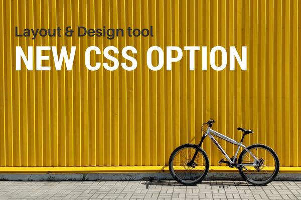 Layout & Design Tool: NEW! CSS Option