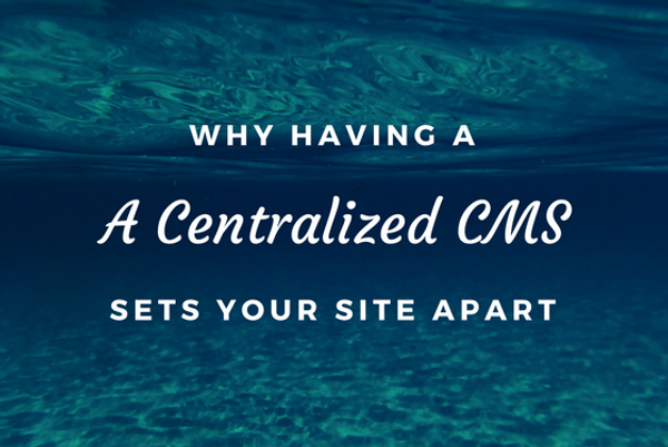 3 Reasons Why It's Better to Publish on a Centralized CMS