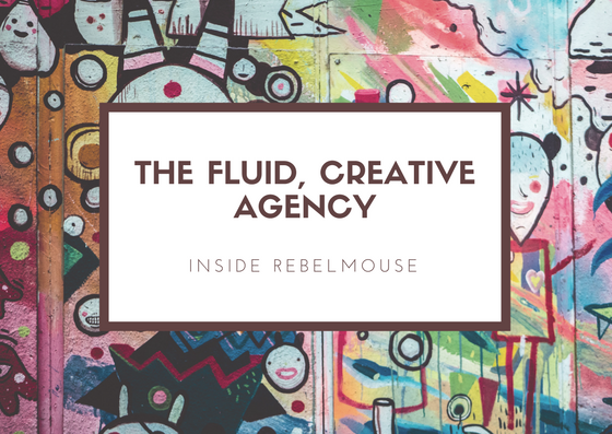 The Fluid, Creative Agency Inside of RebelMouse