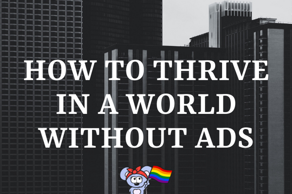 How to Thrive in a World Without Ads
