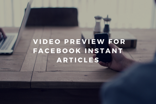 Try This New Video Preview on Facebook Instant Articles