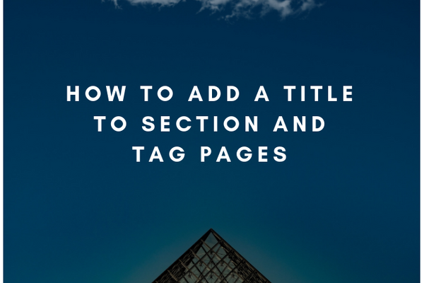 How to Add a Title to Section and Tag Pages