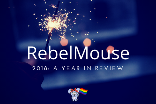 2018: A RebelMouse Year in Review