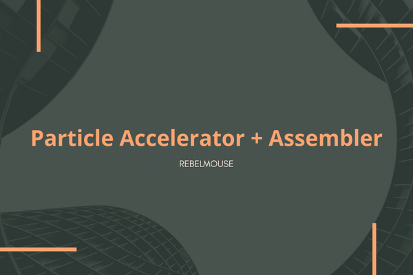 Meet RebelMouse's Particle Assembler and Accelerator