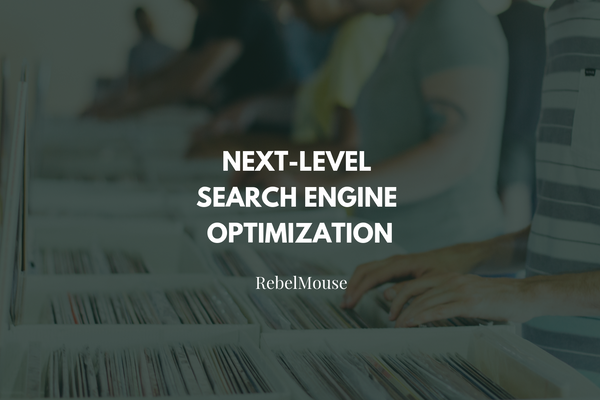 RebelMouse's Proprietary Editorial SEO Tools Create Continuous Organic Growth