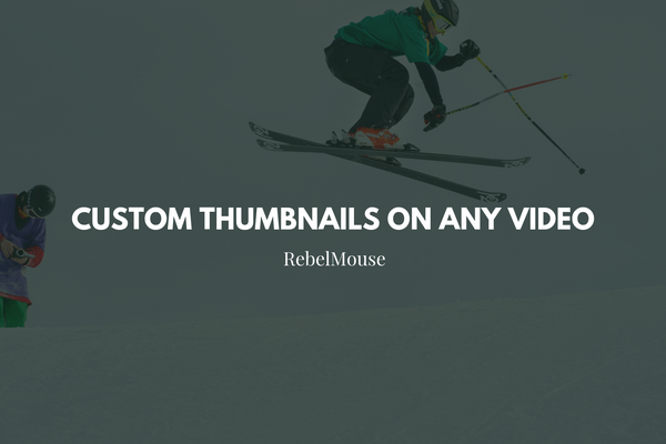 How to Change Video Thumbnails on RebelMouse