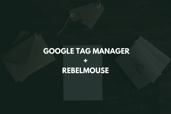 Google Tag Manager + RebelMouse: A Guide