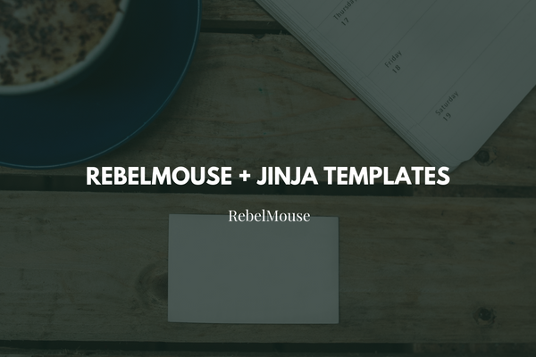 How to Use Jinja Templates and Variables on RebelMouse