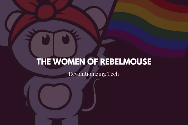 Changing the Face of Tech: The Women of RebelMouse