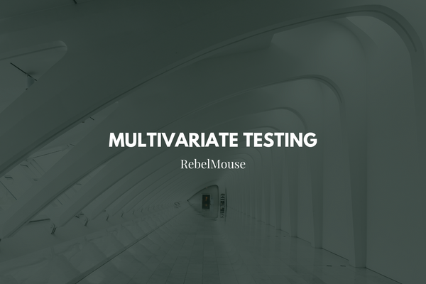 Native Multivariate Testing at Scale With RebelMouse