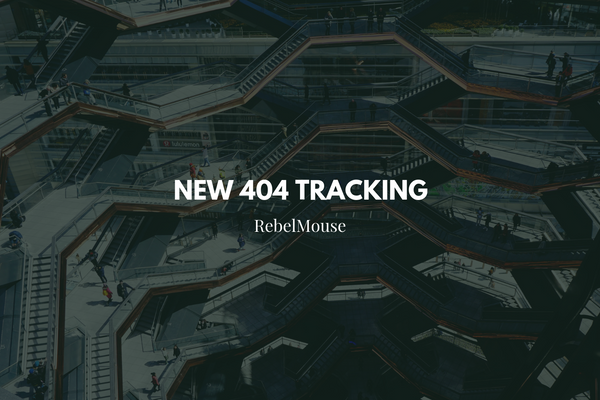 New! Update to 404 URL Tracking on RebelMouse