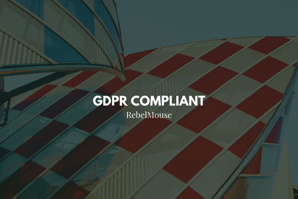 Stay GDPR Compliant With RebelMouse Features