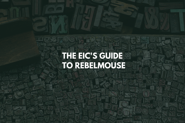 The Editor in Chief's Guide to RebelMouse