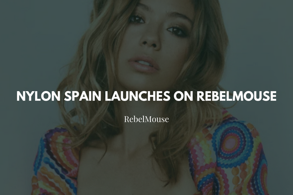 NYLON Spain Launches on RebelMouse