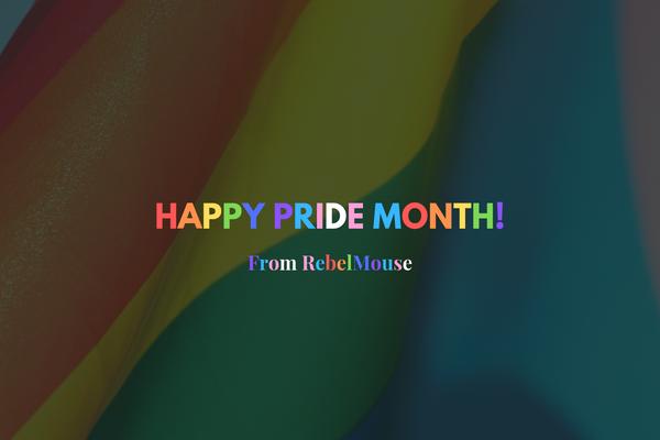 RebelMouse Celebrates Pride