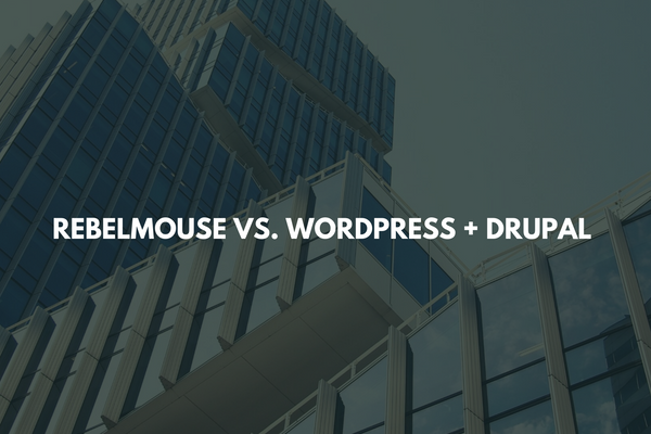 RebelMouse vs. WordPress and Drupal