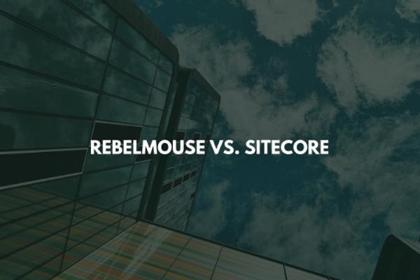 RebelMouse vs. Sitecore