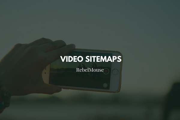 Video Sitemaps on RebelMouse