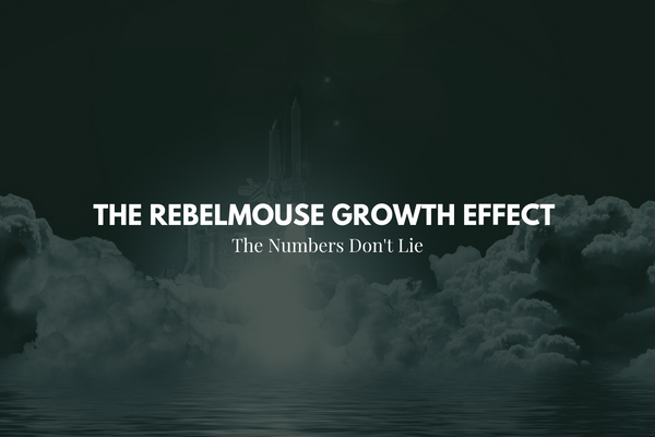 30 Days Post Launch: Understand the RebelMouse Growth Effect