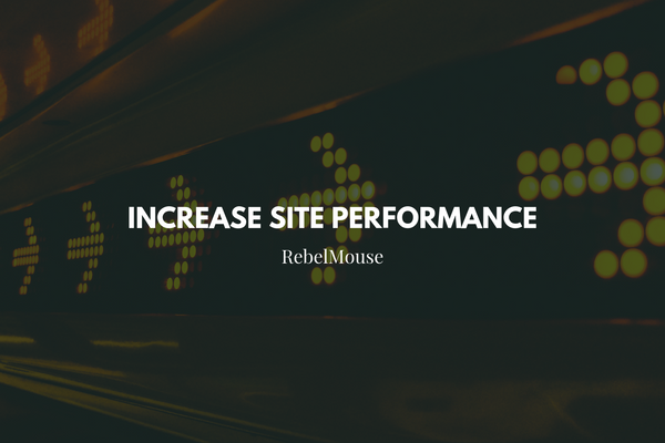 4 Steps to Increase Page Speed on RebelMouse