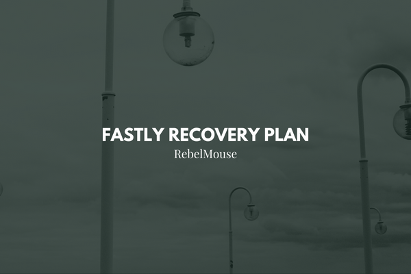 Inside Our Fastly Recovery Plan