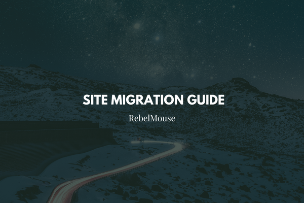 The RebelMouse Site Migration Guide