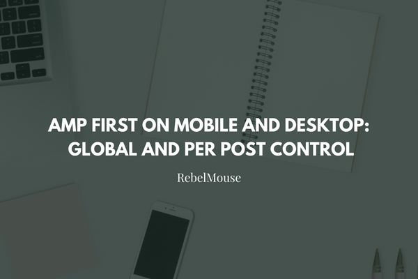 NEW! AMP First on Mobile and Desktop: Global and per Post Control