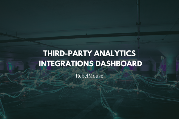 Stay on Top of Actionable Insights With RebelMouse's Third-Party Analytics Integrations Dashboard