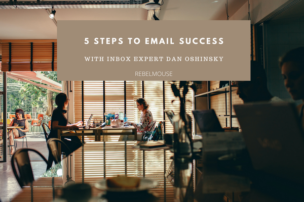5 Steps for Improving Your Email Marketing Strategy From an Inbox Expert