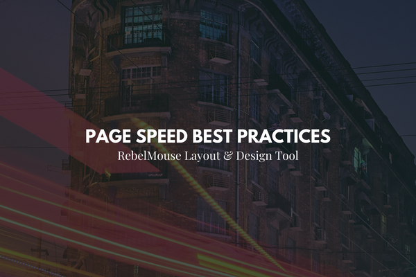 Page Speed Best Practices in RebelMouse's Layout & Design Tool