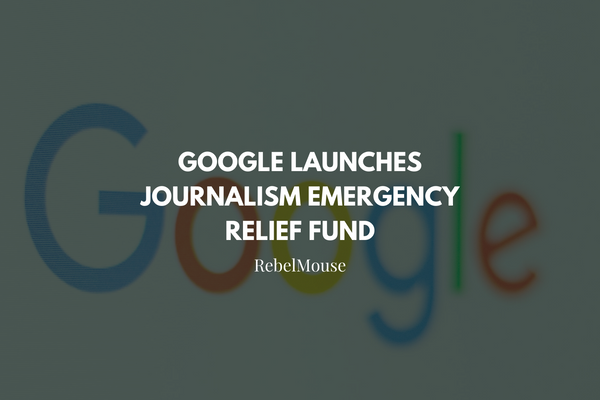 Google Launches Journalism Emergency Relief Fund for COVID-19 Publishers