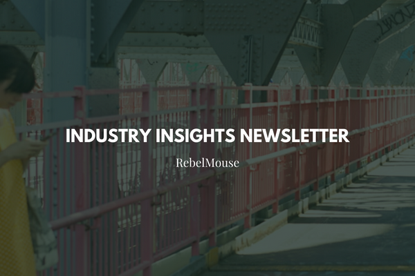 Subscribe to RebelMouse's Industry Insights Newsletter