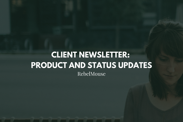 Subscribe to RebelMouse's Client Newsletter for Product + Status Updates