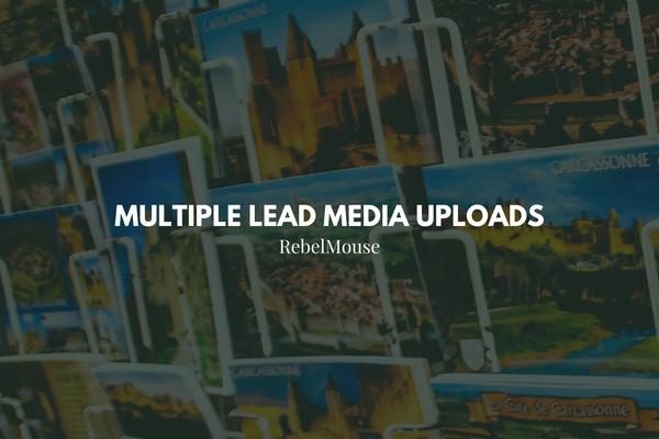 New: Multiple Lead Media Uploads