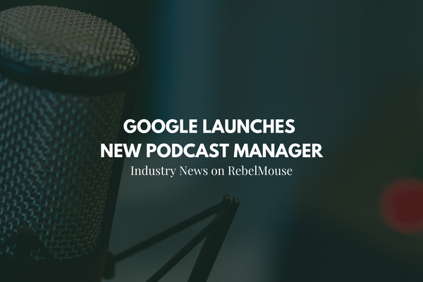 Google Launches New Podcast Manager