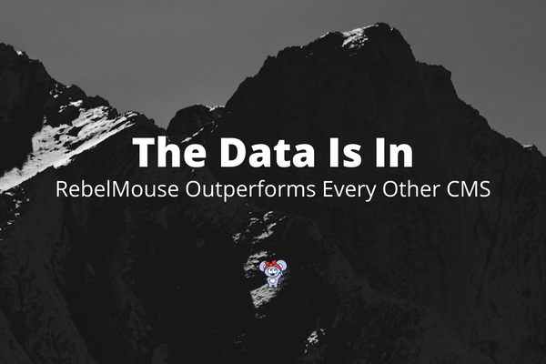 RebelMouse Outperforms Every Other CMS. Here's the Data to Prove It.