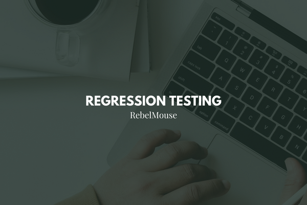 Inside RebelMouse's Regression Testing