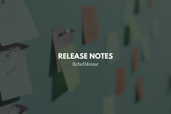 RebelMouse Release Notes