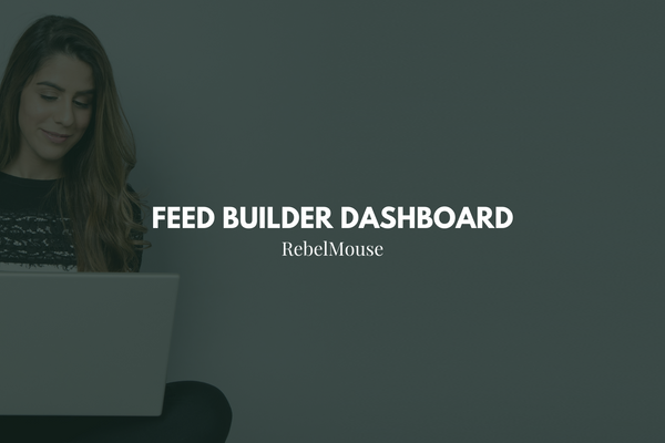 How to Use the Feed Builder Dashboard