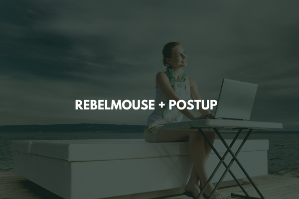 RebelMouse + PostUp: A Guide to Our Email Integration