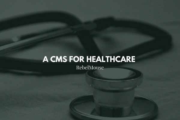 RebelMouse: The Healthcare CMS